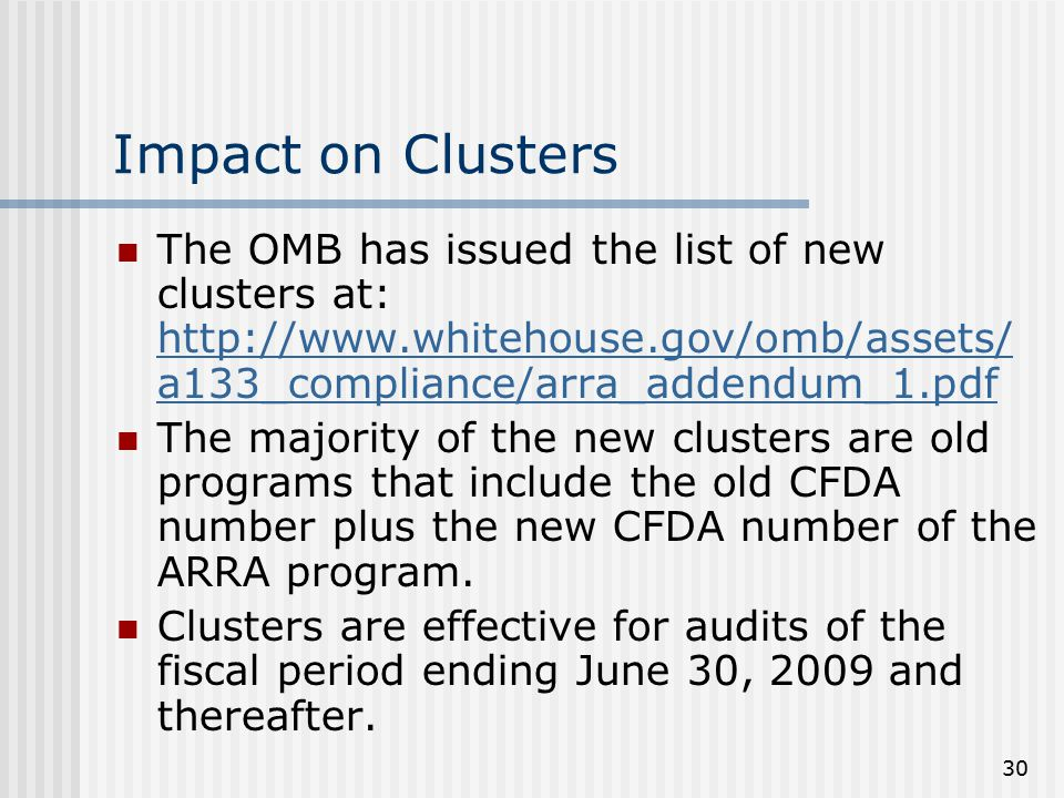 30 Impact on Clusters The OMB has issued the list of new clusters at: http://www.whitehouse.gov/omb/assets/ a133_compliance/arra_addendum_1.pdf http:/