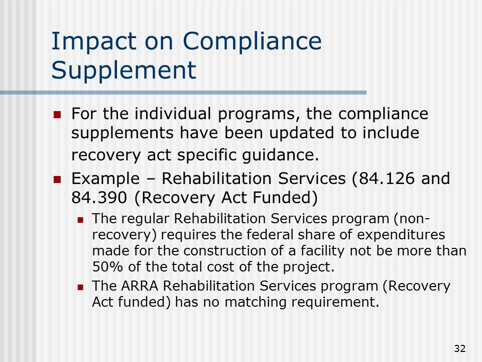 32 Impact on Compliance Supplement For the individual programs, the compliance supplements have been updated to include recovery act specific guidance.