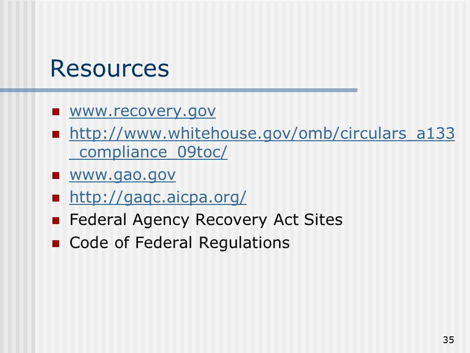 35 Resources www.recovery.gov http://www.whitehouse.gov/omb/circulars_a133 _compliance_09toc/ http://www.whitehouse.gov/omb/circulars_a133 _compliance