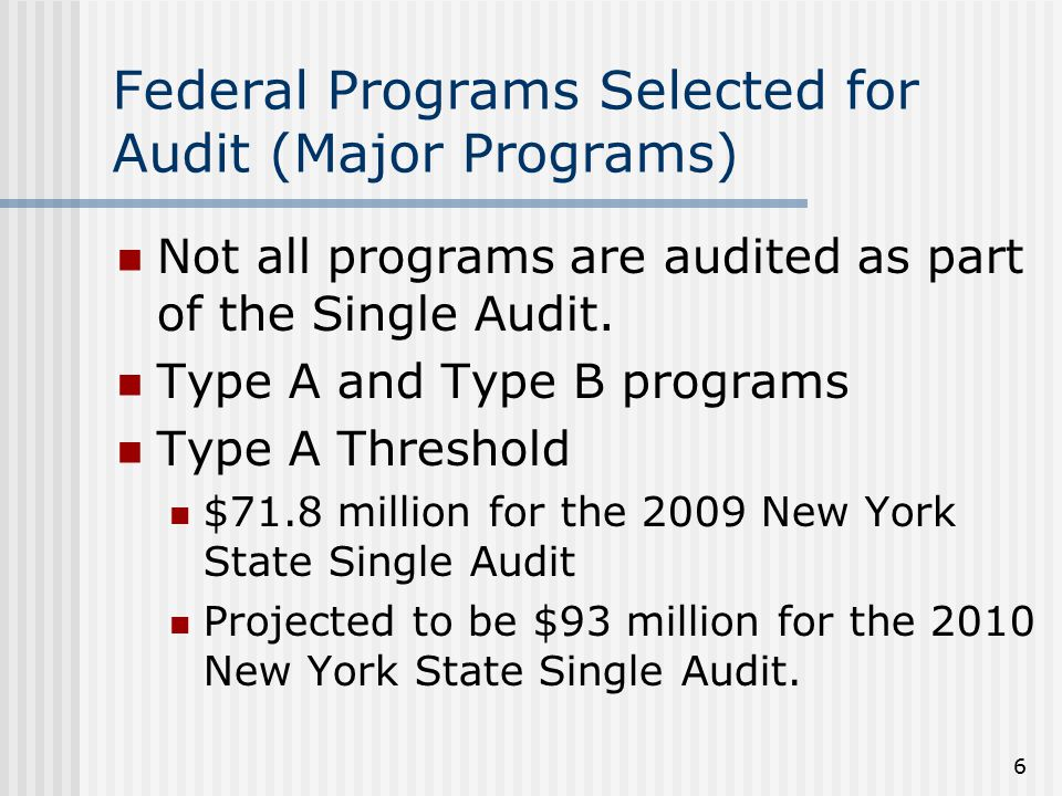 6 Federal Programs Selected for Audit (Major Programs) Not all programs are audited as part of the Single Audit.