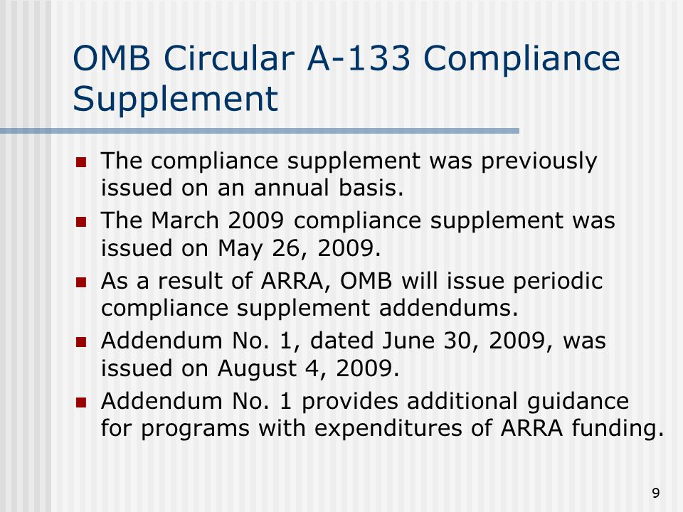 9 OMB Circular A-133 Compliance Supplement The compliance supplement was previously issued on an annual basis. The March 2009 compliance supplement wa