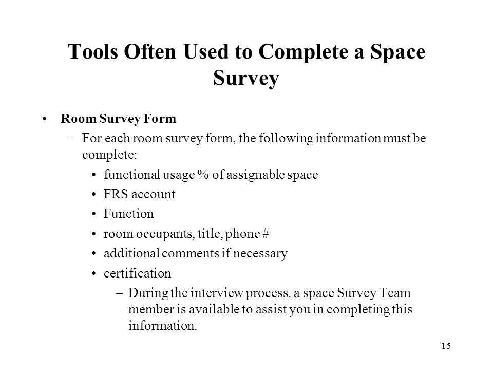 15 Tools Often Used to Complete a Space Survey Room Survey Form –For each room survey form, the following information must be complete: functional usa