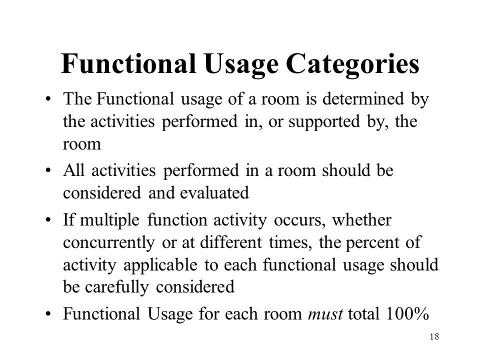 18 Functional Usage Categories The Functional usage of a room is determined by the activities performed in, or supported by, the room All activities p