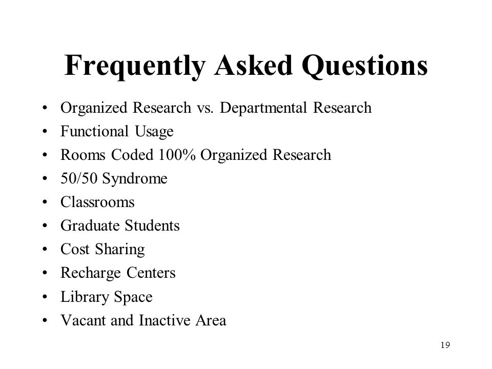 19 Frequently Asked Questions Organized Research vs. Departmental Research Functional Usage Rooms Coded 100% Organized Research 50/50 Syndrome Classro