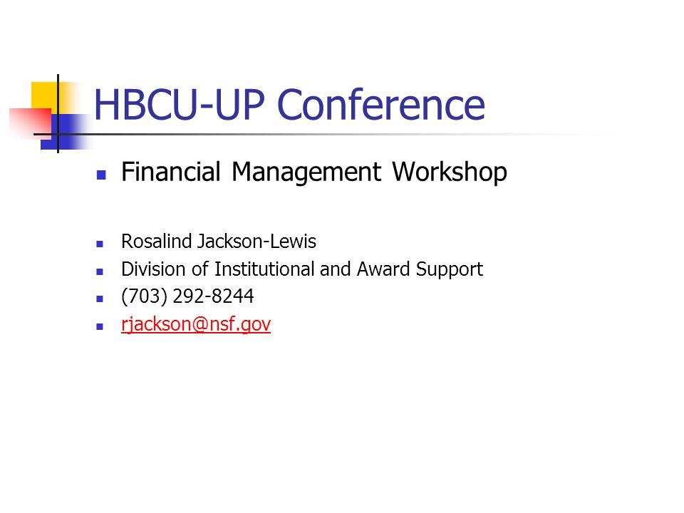 HBCU-UP Conference Financial Management Workshop Rosalind Jackson-Lewis Division of Institutional and Award Support (703) 292-8244 rjackson@nsf.gov