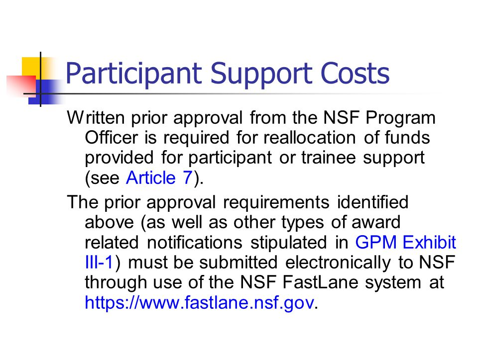 Participant Support Costs Written prior approval from the NSF Program Officer is required for reallocation of funds provided for participant or trainee support (see Article 7).