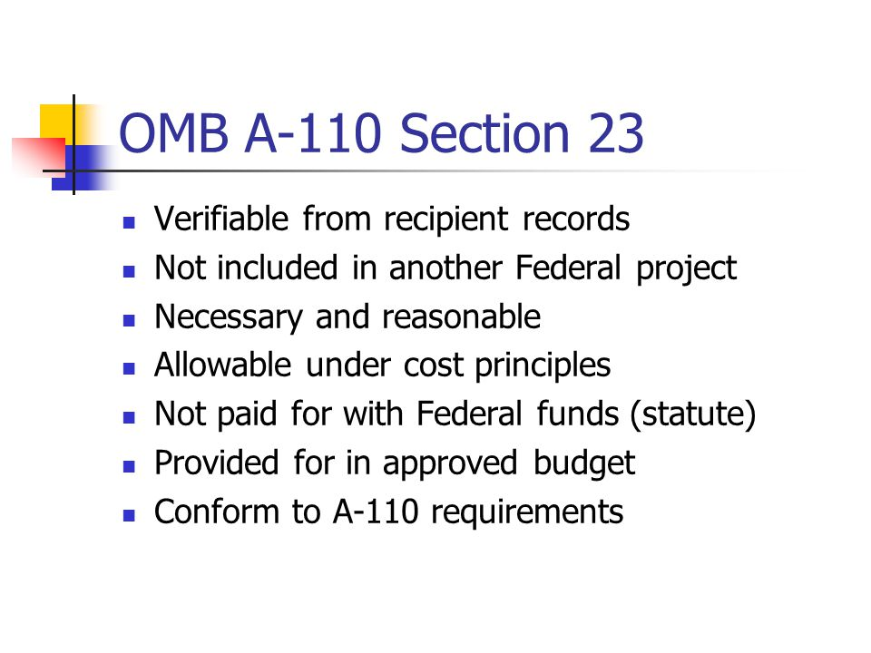 OMB A-110 Section 23 Verifiable from recipient records Not included in another Federal project Necessary and reasonable Allowable under cost principles Not paid for with Federal funds (statute) Provided for in approved budget Conform to A-110 requirements