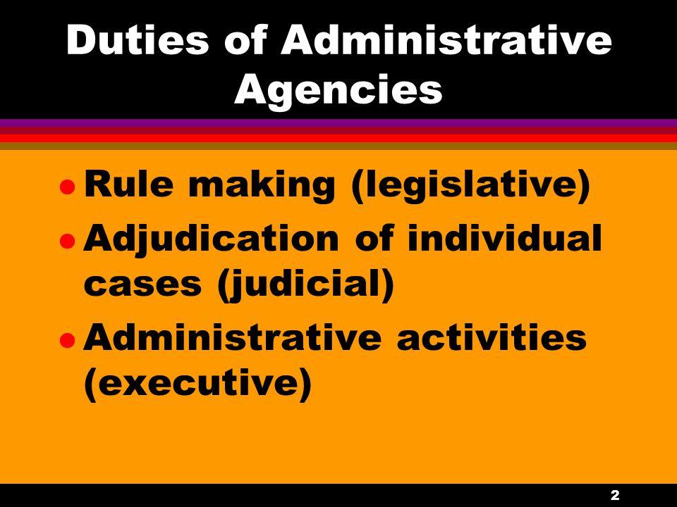2 Duties of Administrative Agencies l Rule making (legislative) l Adjudication of individual cases (judicial) l Administrative activities (executive)