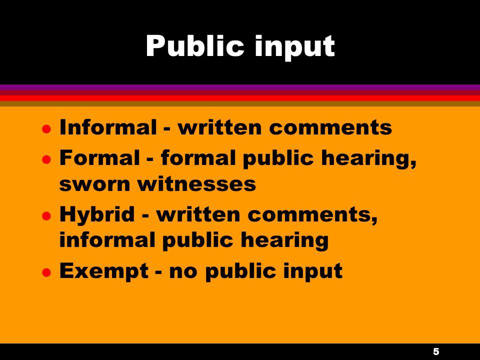 5 Public input l Informal - written comments l Formal - formal public hearing, sworn witnesses l Hybrid - written comments, informal public hearing l
