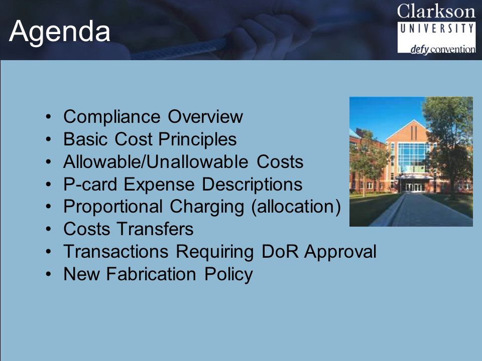 Agenda Compliance Overview Basic Cost Principles Allowable/Unallowable Costs P-card Expense Descriptions Proportional Charging (allocation) Costs Transfers Transactions Requiring DoR Approval New Fabrication Policy