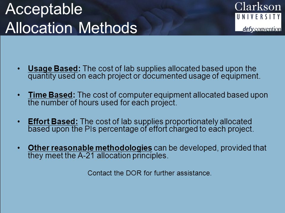Acceptable Allocation Methods Usage Based: The cost of lab supplies allocated based upon the quantity used on each project or documented usage of equipment.