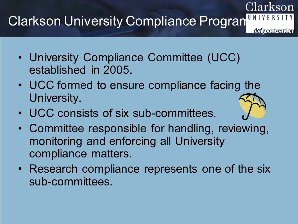 Clarkson University Compliance Program University Compliance Committee (UCC) established in 2005.