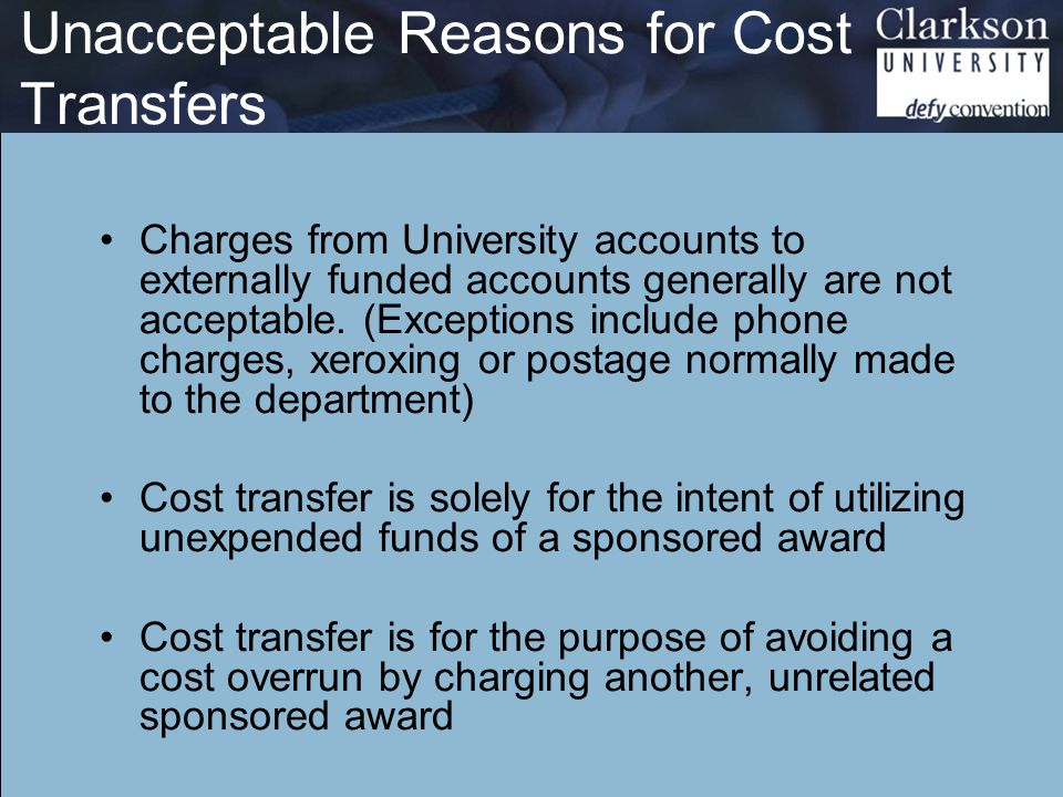 Unacceptable Reasons for Cost Transfers Charges from University accounts to externally funded accounts generally are not acceptable.