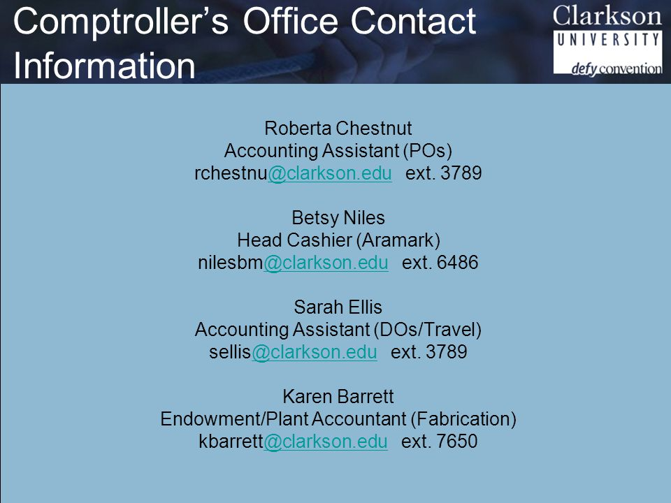 Comptroller's Office Contact Information Roberta Chestnut Accounting Assistant (POs) rchestnu@clarkson.edu ext.