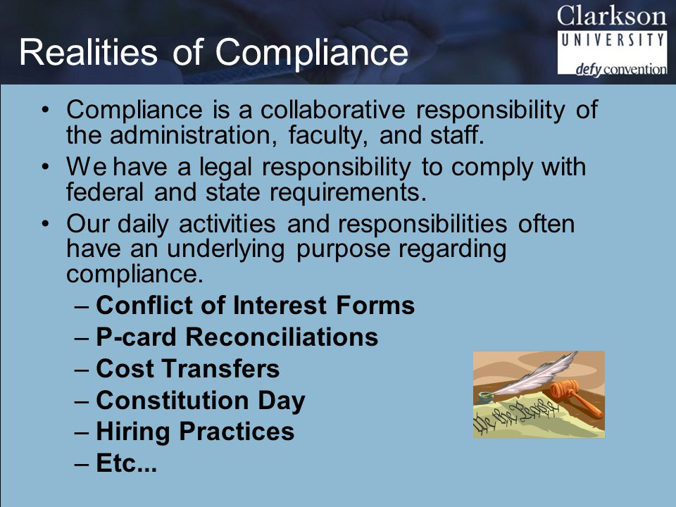 Realities of Compliance Compliance is a collaborative responsibility of the administration, faculty, and staff.