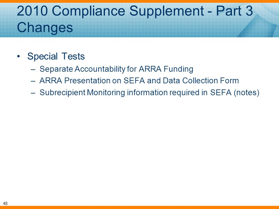 Special Tests –Separate Accountability for ARRA Funding –ARRA Presentation on SEFA and Data Collection Form –Subrecipient Monitoring information required in SEFA (notes) 2010 Compliance Supplement - Part 3 Changes 48