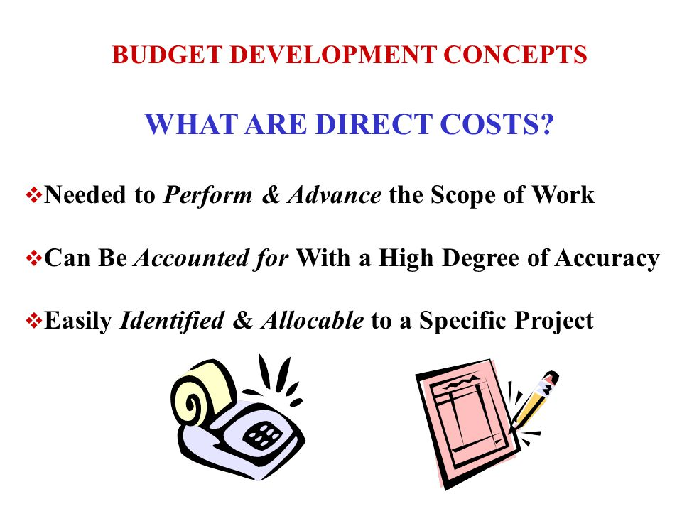 BUDGET DEVELOPMENT CONCEPTS WHAT ARE DIRECT COSTS.
