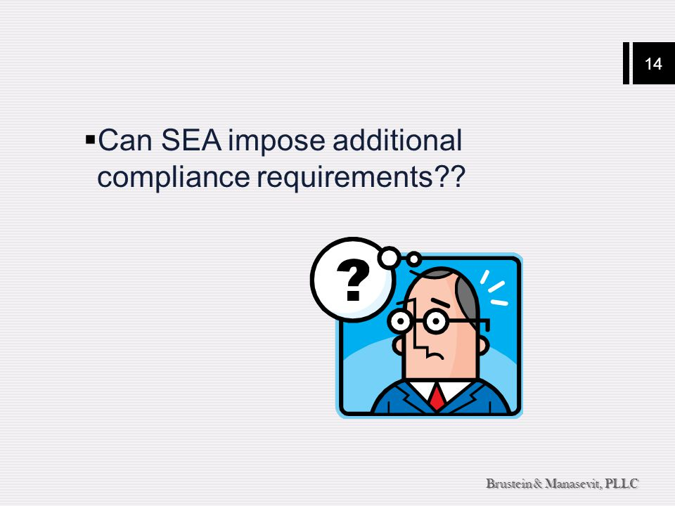 14 Brustein & Manasevit, PLLC  Can SEA impose additional compliance requirements
