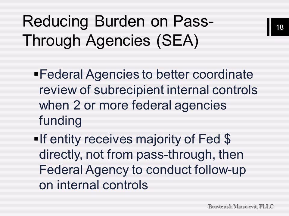 18 Brustein & Manasevit, PLLC Reducing Burden on Pass- Through Agencies (SEA)  Federal Agencies to better coordinate review of subrecipient internal