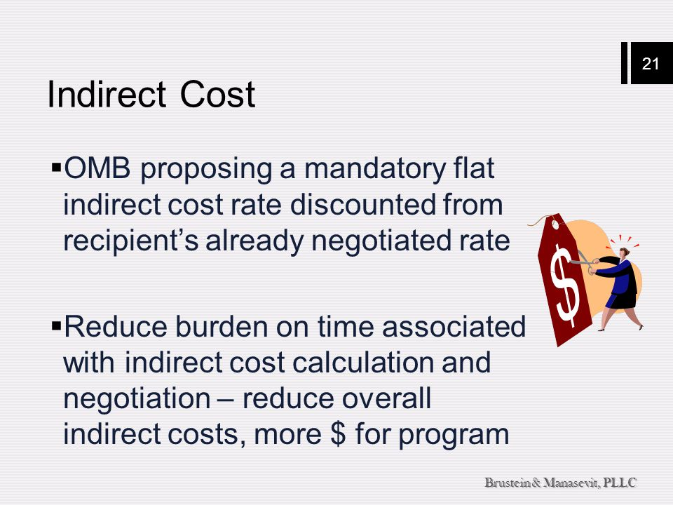 21 Brustein & Manasevit, PLLC Indirect Cost  OMB proposing a mandatory flat indirect cost rate discounted from recipient's already negotiated rate 