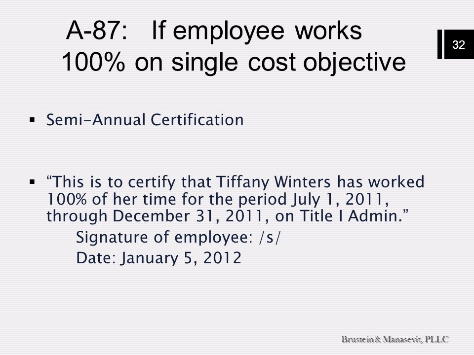 """32 Brustein & Manasevit, PLLC A-87: If employee works 100% on single cost objective  Semi-Annual Certification  """"This is to certify that Tiffany Win"""