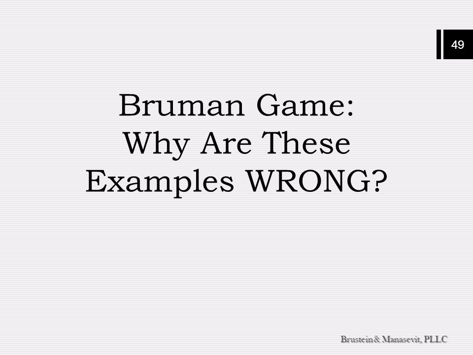 49 Brustein & Manasevit, PLLC Bruman Game: Why Are These Examples WRONG?