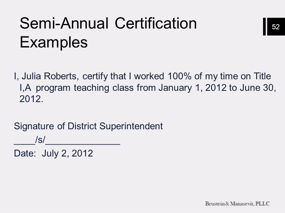 52 Brustein & Manasevit, PLLC Semi-Annual Certification Examples I, Julia Roberts, certify that I worked 100% of my time on Title I,A program teaching