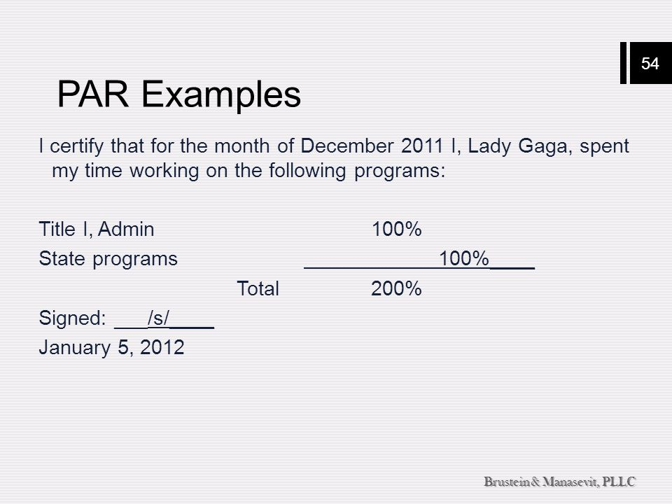 54 Brustein & Manasevit, PLLC PAR Examples I certify that for the month of December 2011 I, Lady Gaga, spent my time working on the following programs
