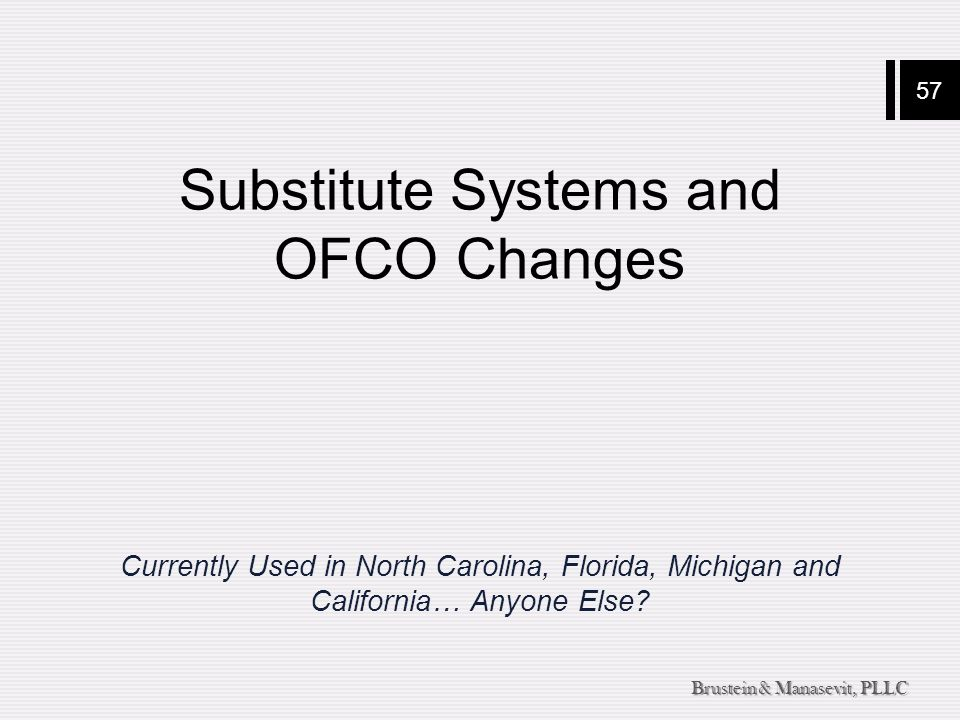 57 Brustein & Manasevit, PLLC Substitute Systems and OFCO Changes Currently Used in North Carolina, Florida, Michigan and California… Anyone Else