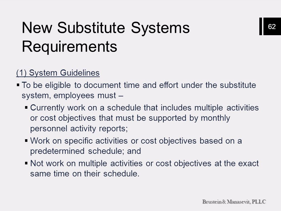 62 Brustein & Manasevit, PLLC New Substitute Systems Requirements (1) System Guidelines  To be eligible to document time and effort under the substit