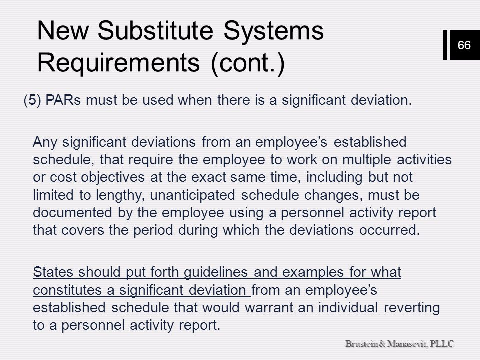 66 Brustein & Manasevit, PLLC New Substitute Systems Requirements (cont.) (5) PARs must be used when there is a significant deviation.