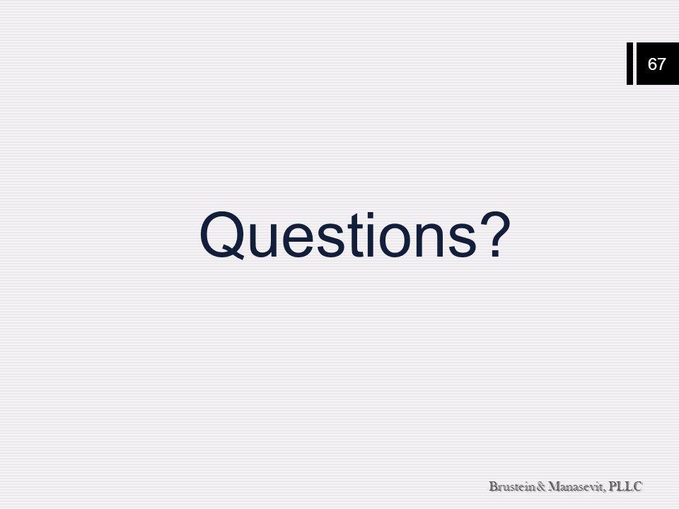 67 Brustein & Manasevit, PLLC Questions?