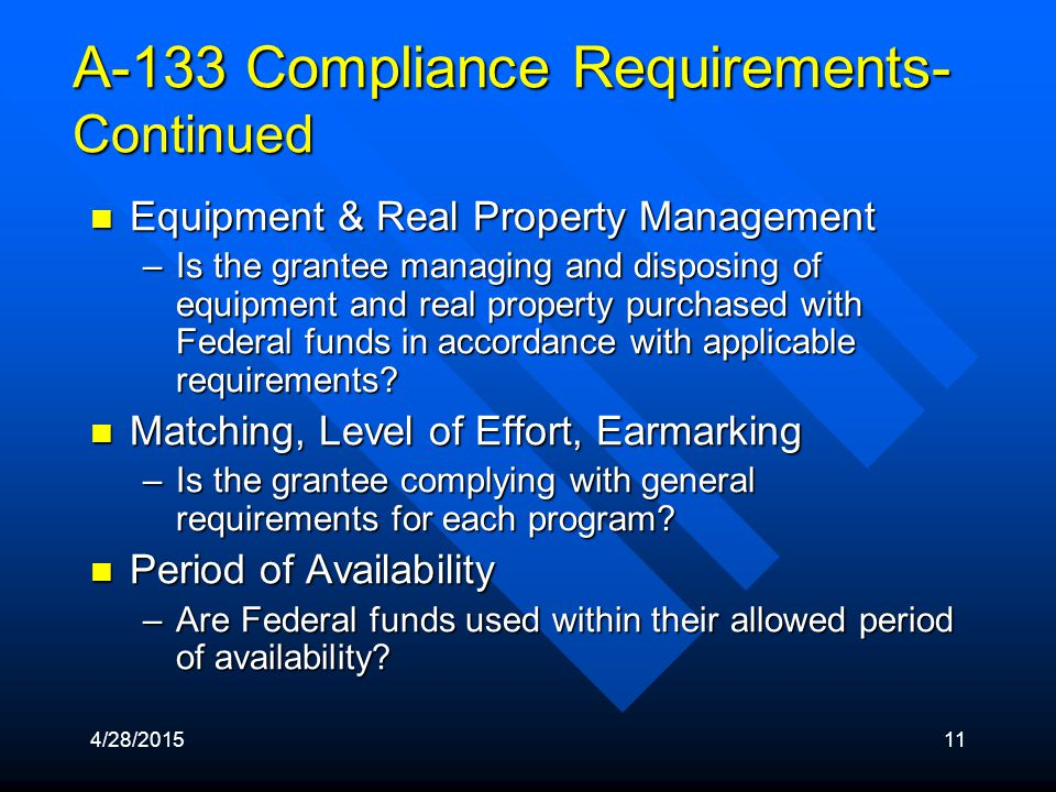 4/28/201511 A-133 Compliance Requirements- Continued Equipment & Real Property Management Equipment & Real Property Management –Is the grantee managin