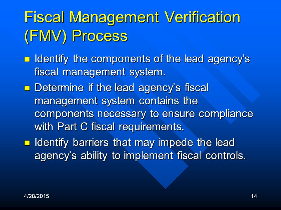4/28/201514 Fiscal Management Verification (FMV) Process Identify the components of the lead agency's fiscal management system. Identify the component
