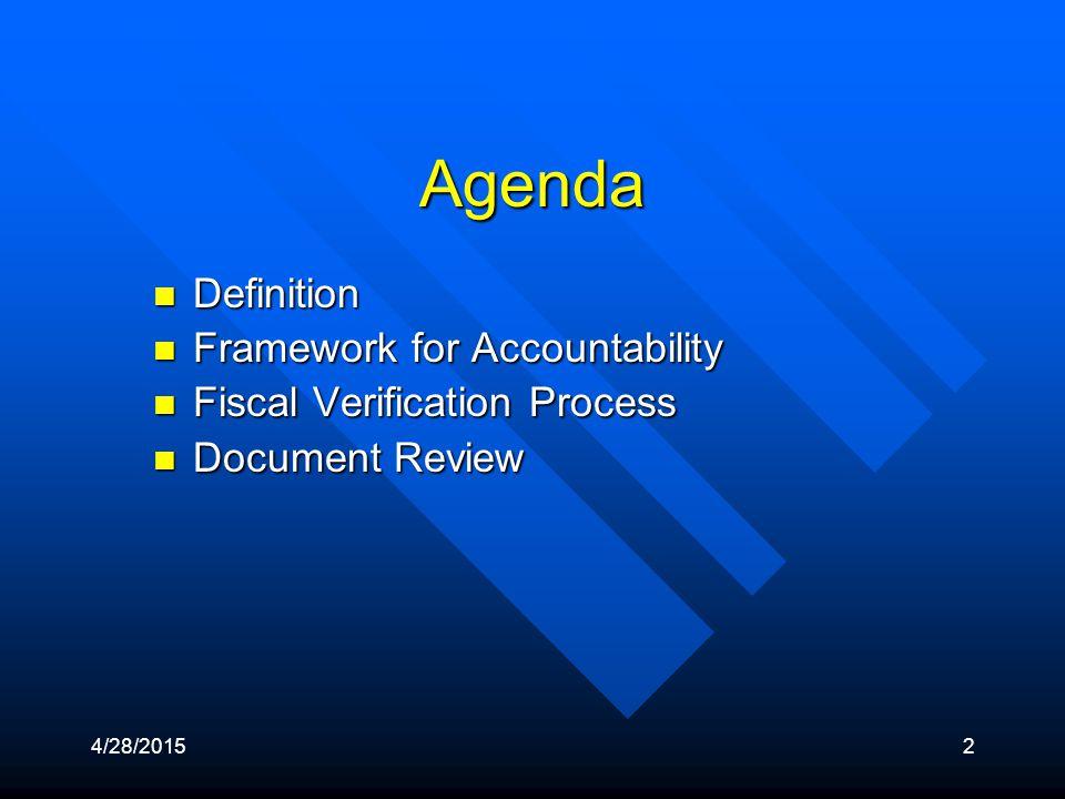 4/28/20152 Agenda Definition Definition Framework for Accountability Framework for Accountability Fiscal Verification Process Fiscal Verification Process Document Review Document Review