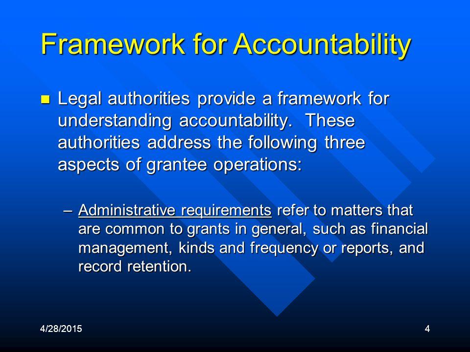 4/28/20154 Framework for Accountability Legal authorities provide a framework for understanding accountability.