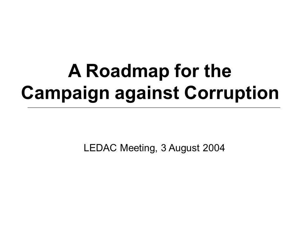A Roadmap for the Campaign against Corruption LEDAC Meeting, 3 August 2004