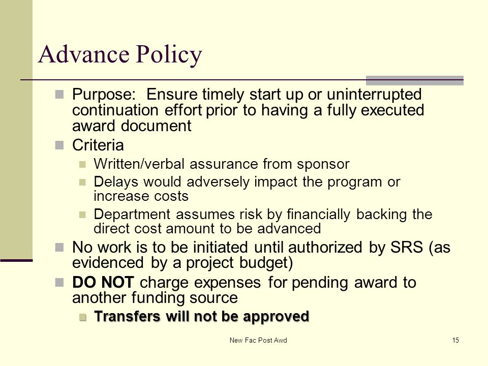 Advance Policy Purpose: Ensure timely start up or uninterrupted continuation effort prior to having a fully executed award document Criteria Written/v