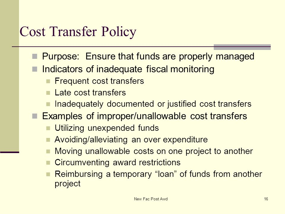 Cost Transfer Policy Purpose: Ensure that funds are properly managed Indicators of inadequate fiscal monitoring Frequent cost transfers Late cost tran