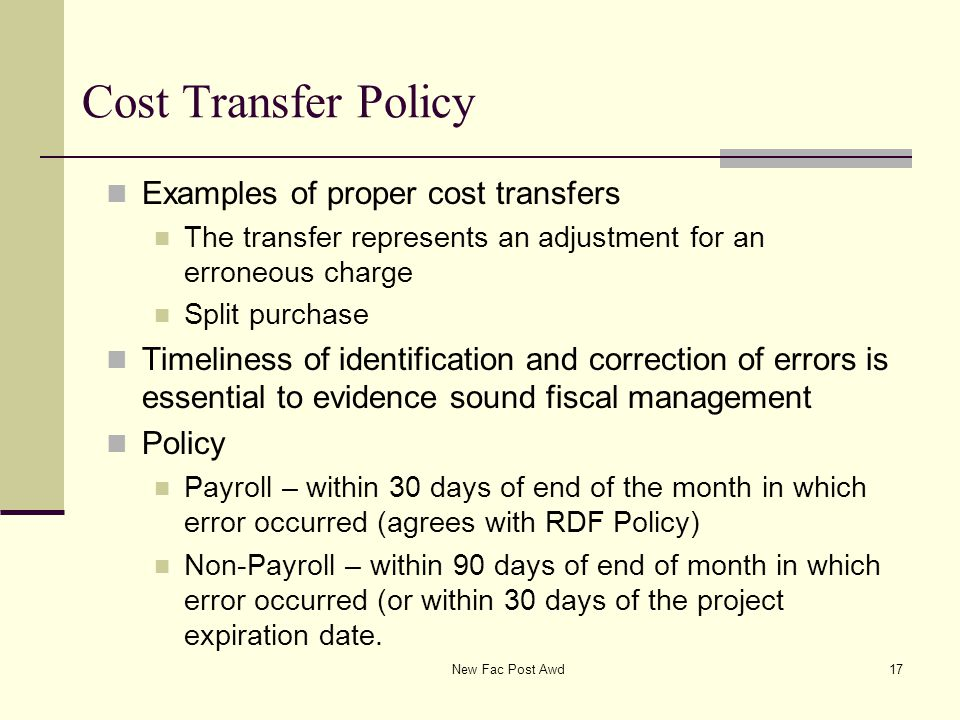 Cost Transfer Policy Examples of proper cost transfers The transfer represents an adjustment for an erroneous charge Split purchase Timeliness of iden