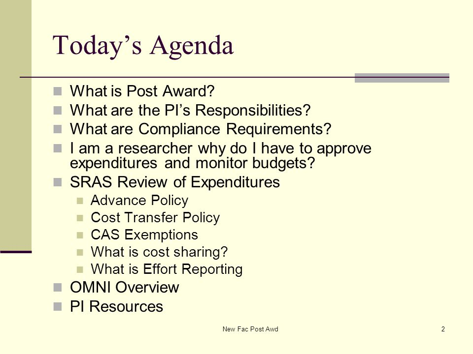 Today's Agenda What is Post Award? What are the PI's Responsibilities? What are Compliance Requirements? I am a researcher why do I have to approve ex