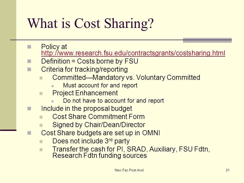 What is Cost Sharing? Policy at http://www.research.fsu.edu/contractsgrants/costsharing.html http://www.research.fsu.edu/contractsgrants/costsharing.h