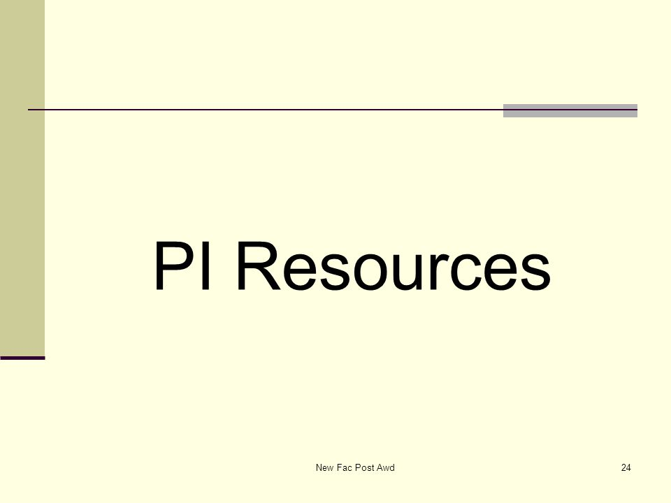 PI Resources New Fac Post Awd24