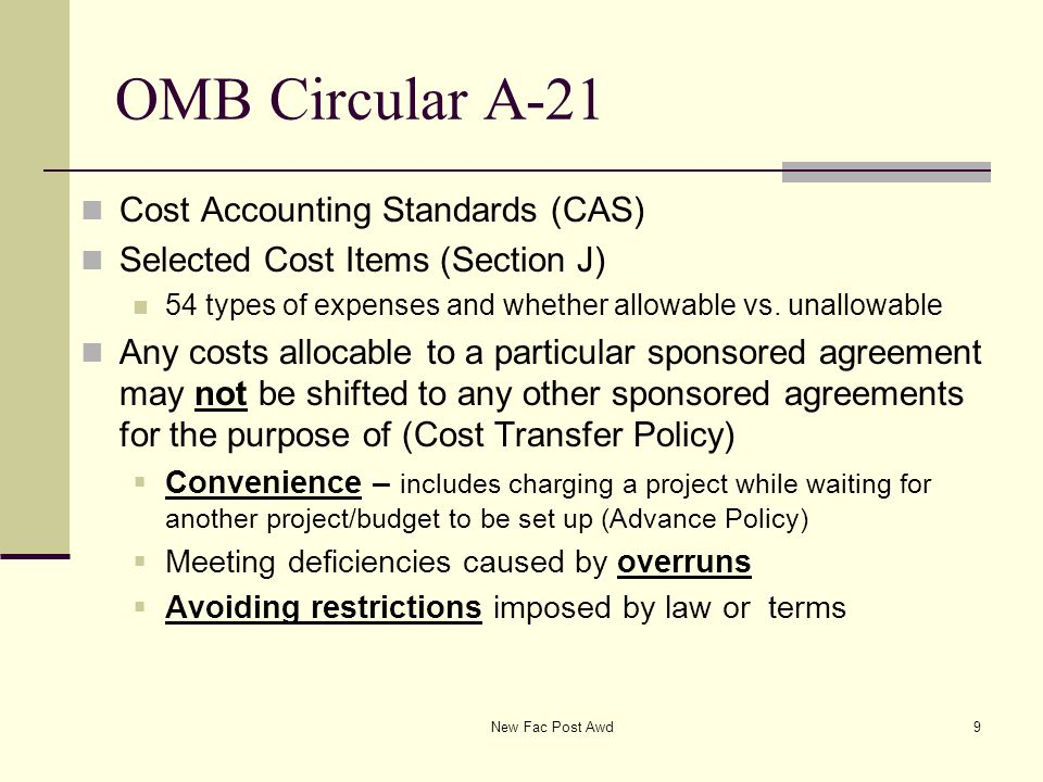 OMB Circular A-21 Cost Accounting Standards (CAS) Selected Cost Items (Section J) 54 types of expenses and whether allowable vs. unallowable Any costs
