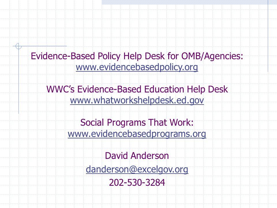 Evidence-Based Policy Help Desk for OMB/Agencies: www.evidencebasedpolicy.org WWC's Evidence-Based Education Help Desk www.whatworkshelpdesk.ed.gov So