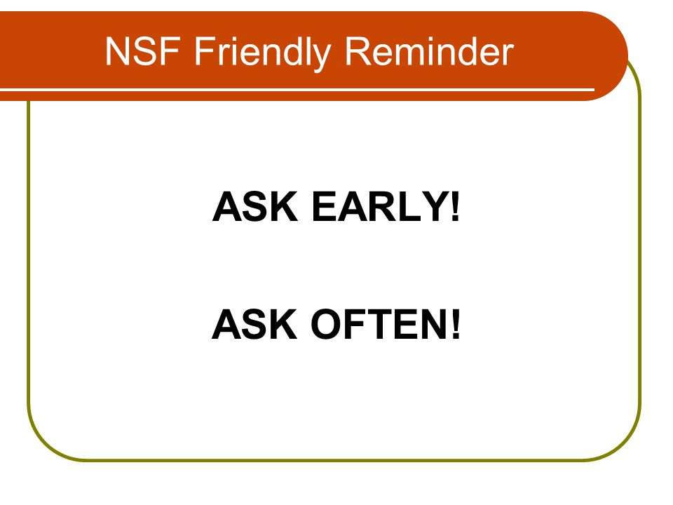NSF Friendly Reminder ASK EARLY! ASK OFTEN!