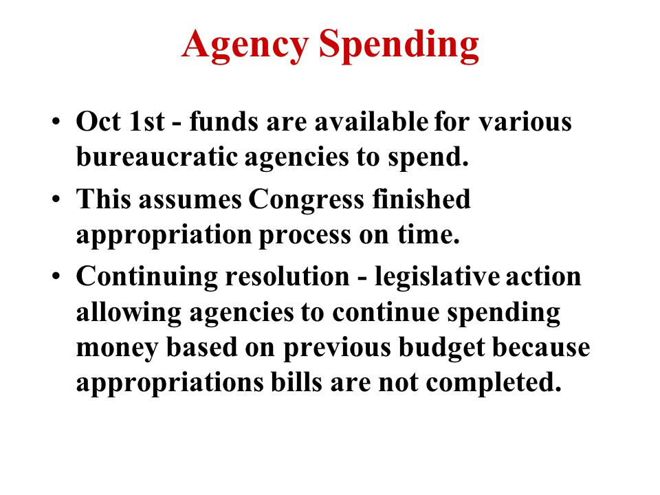 Agency Spending Oct 1st - funds are available for various bureaucratic agencies to spend.