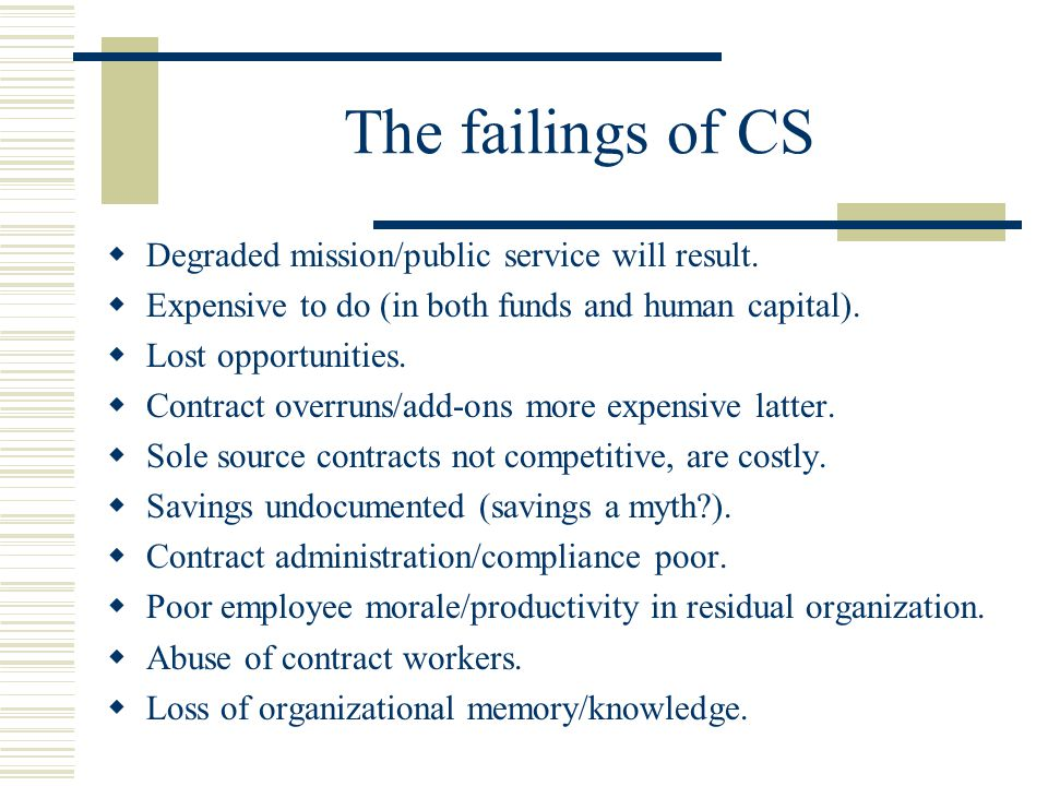 The failings of CS  Degraded mission/public service will result.