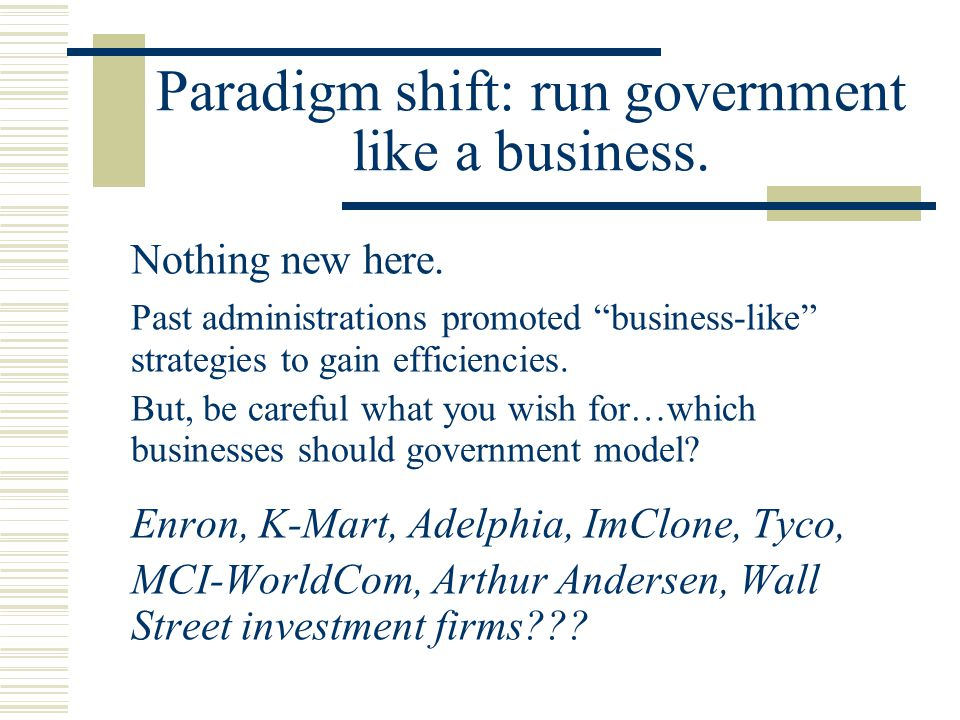 Paradigm shift: run government like a business. Nothing new here.