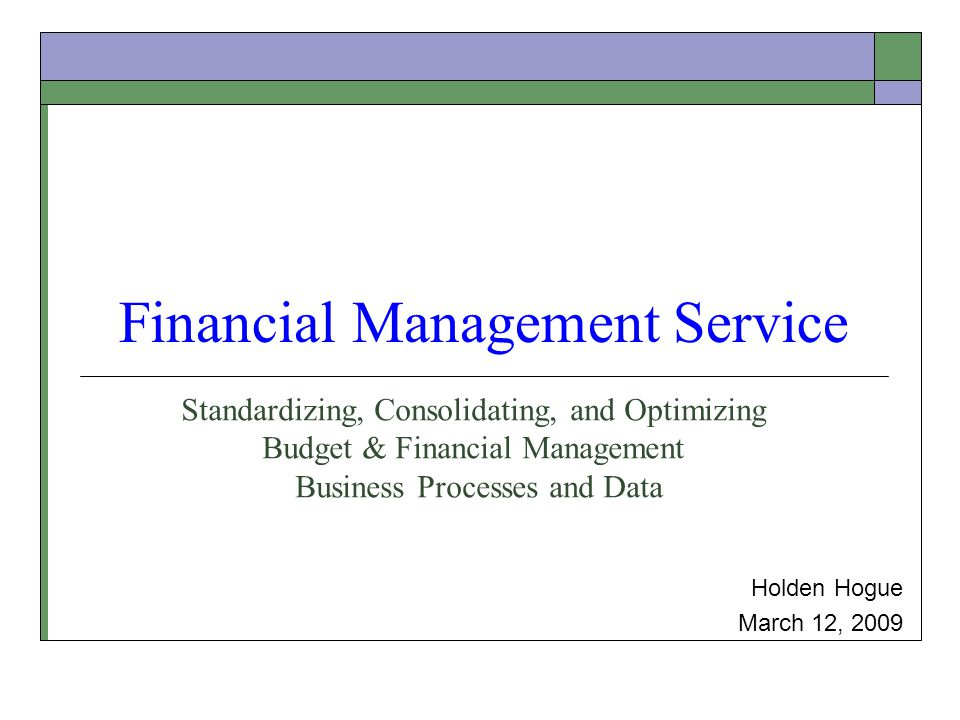 2 How is FMS Standardizing, Consolidating, and Optimizing Budget & Financial Management Business Processes and Data.